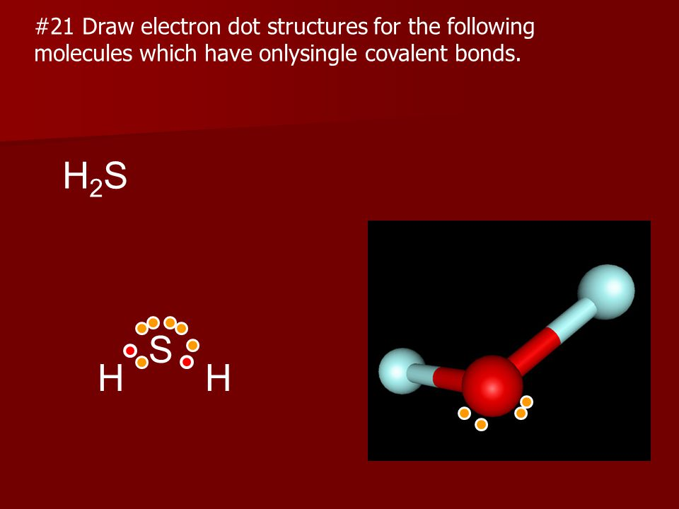 H2S S H H #21 Draw electron dot structures for the following