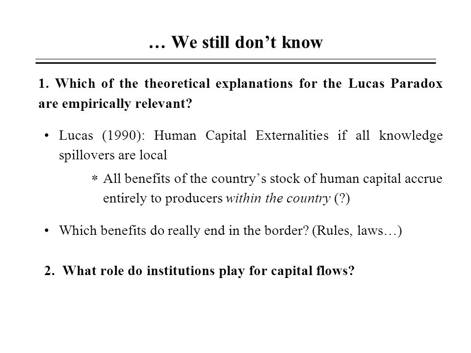 … We still don't know 1. Which of the theoretical explanations for the Lucas Paradox are empirically relevant