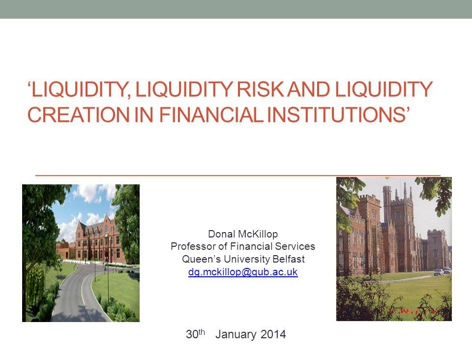'Liquidity, liquidity Risk and liquidity Creation in Financial Institutions'