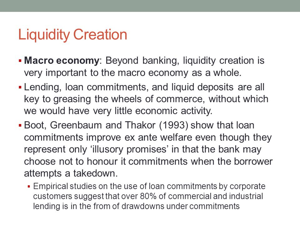 Liquidity Creation Macro economy: Beyond banking, liquidity creation is very important to the macro economy as a whole.