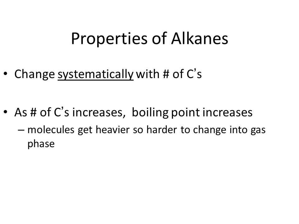 Properties of Alkanes Change systematically with # of C's