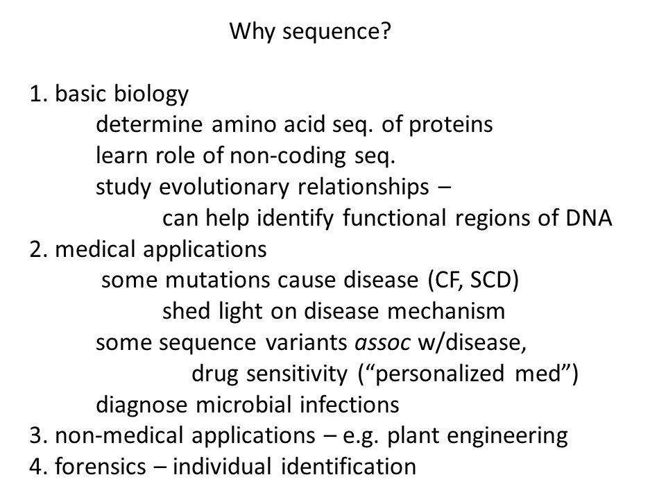 Why sequence 1. basic biology. determine amino acid seq. of proteins. learn role of non-coding seq.