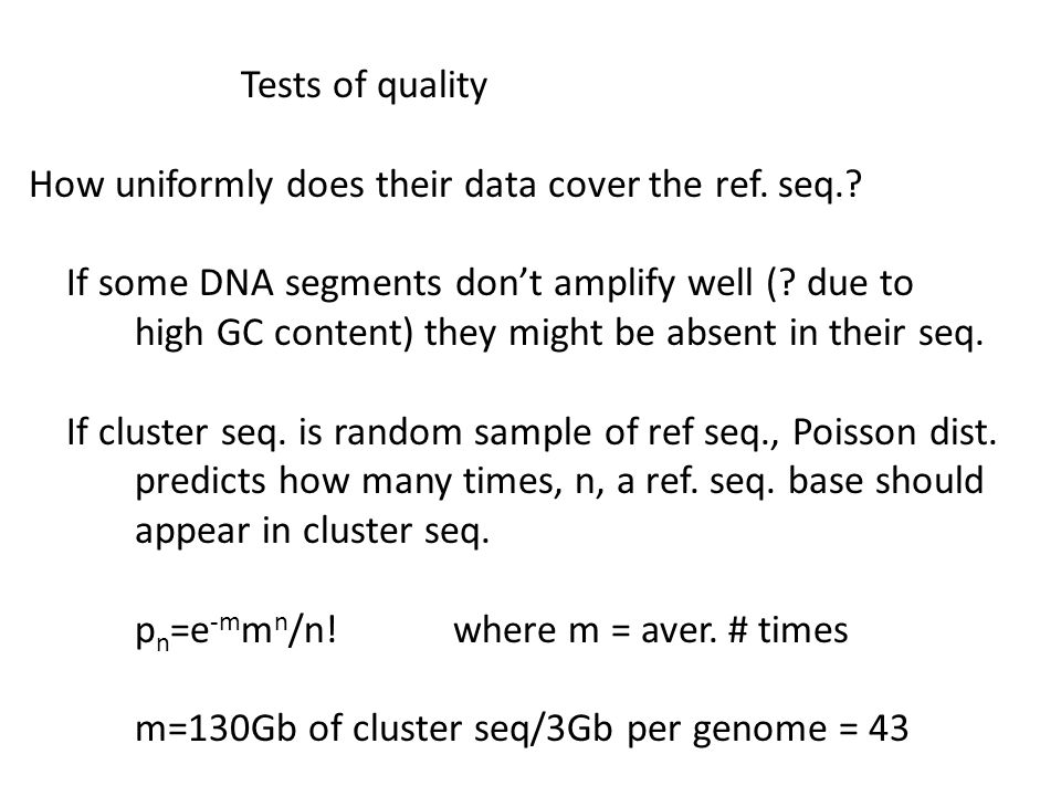 Tests of quality How uniformly does their data cover the ref. seq. If some DNA segments don't amplify well ( due to.