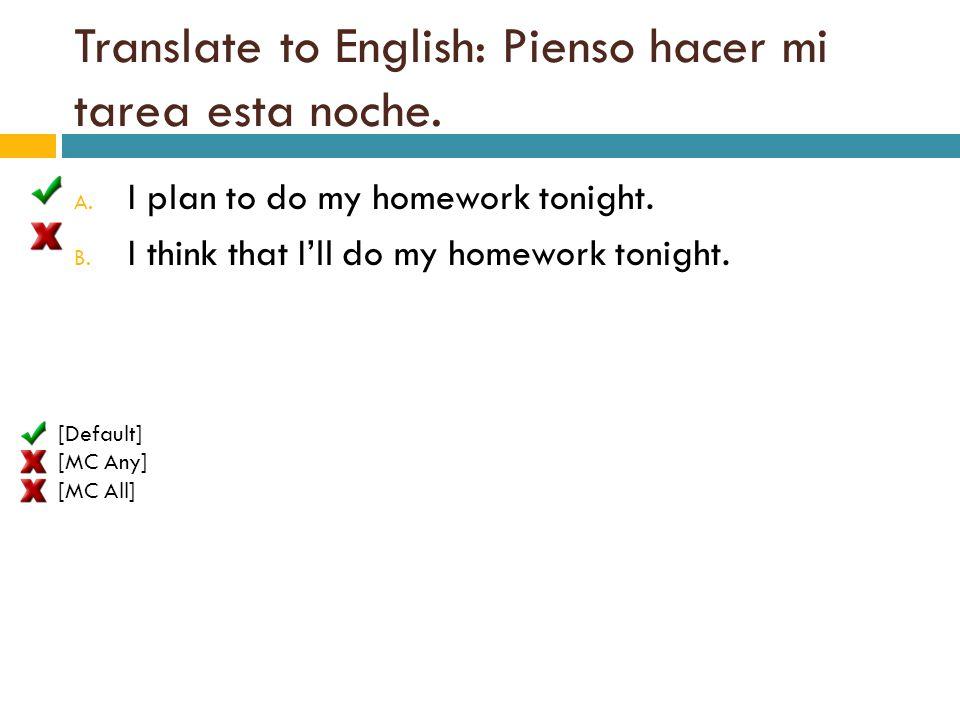 Translate to English: Pienso hacer mi tarea esta noche.