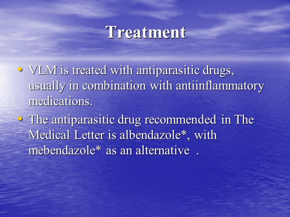 Treatment VLM is treated with antiparasitic drugs, usually in combination with antiinflammatory medications.