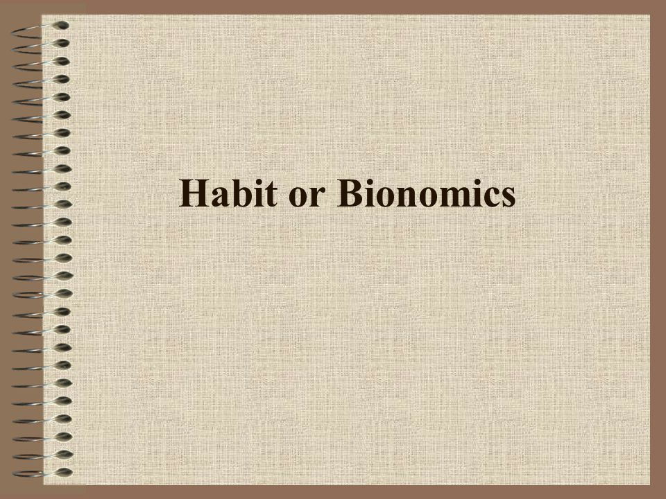 Habit or Bionomics