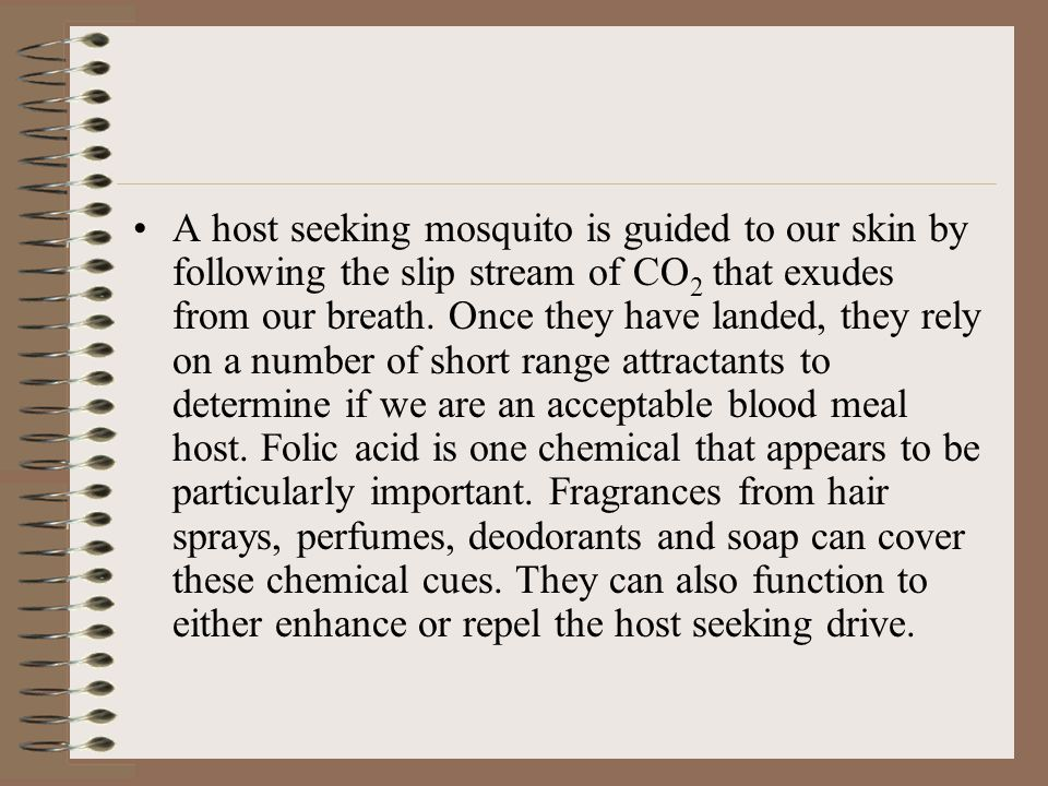 A host seeking mosquito is guided to our skin by following the slip stream of CO2 that exudes from our breath.