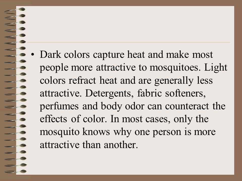 Dark colors capture heat and make most people more attractive to mosquitoes.
