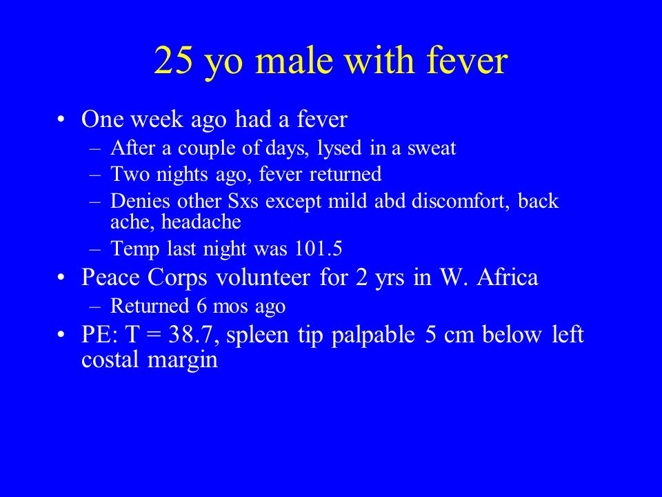 25 yo male with fever One week ago had a fever