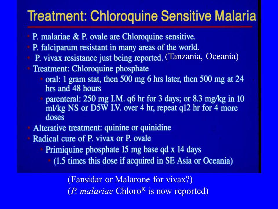 (Tanzania, Oceania) (Fansidar or Malarone for vivax ) (P. malariae ChloroR is now reported)