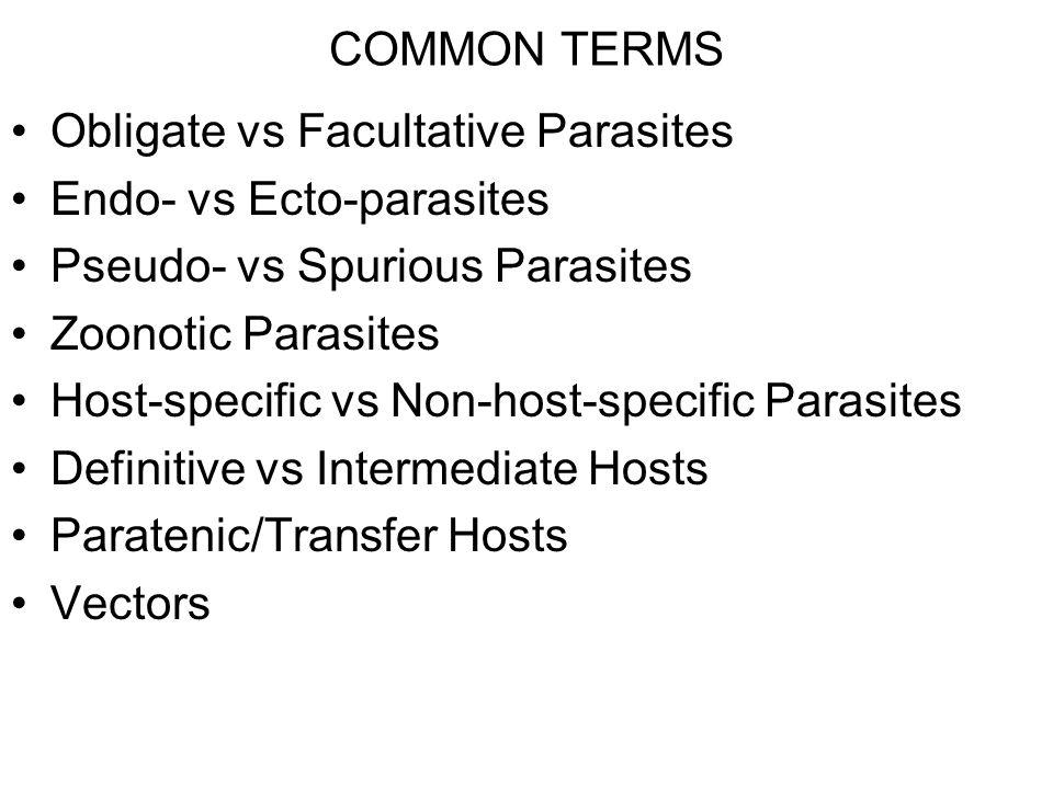 COMMON TERMS Obligate vs Facultative Parasites. Endo- vs Ecto-parasites. Pseudo- vs Spurious Parasites.