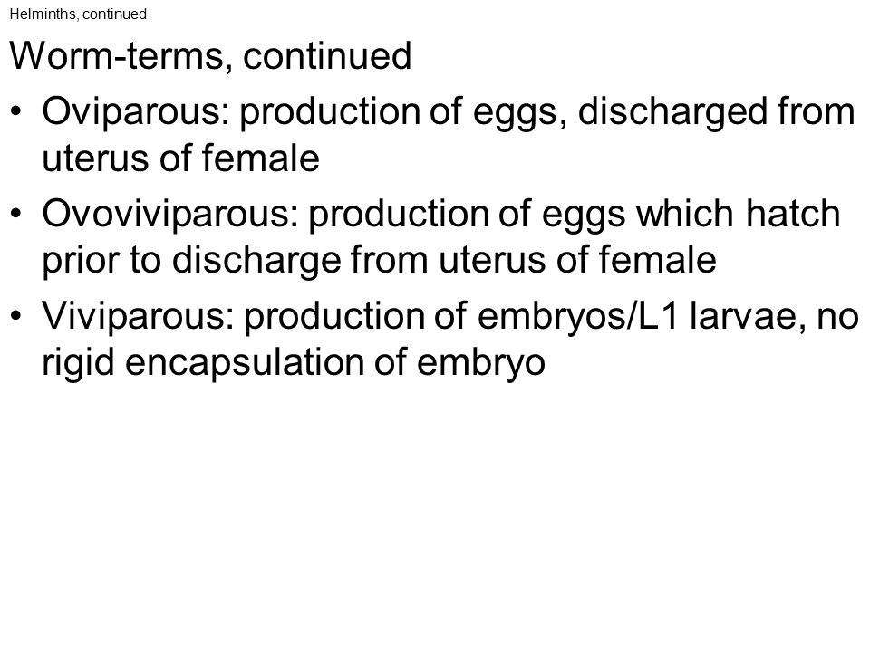 Oviparous: production of eggs, discharged from uterus of female
