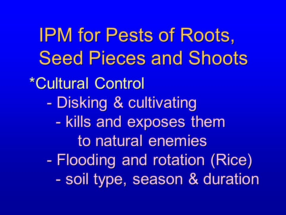 IPM for Pests of Roots, Seed Pieces and Shoots *Cultural Control