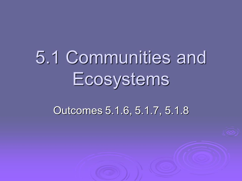5.1 Communities and Ecosystems