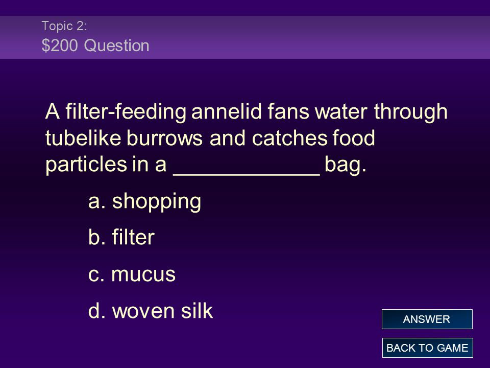 Topic 2: $200 Question A filter-feeding annelid fans water through tubelike burrows and catches food particles in a ____________ bag.
