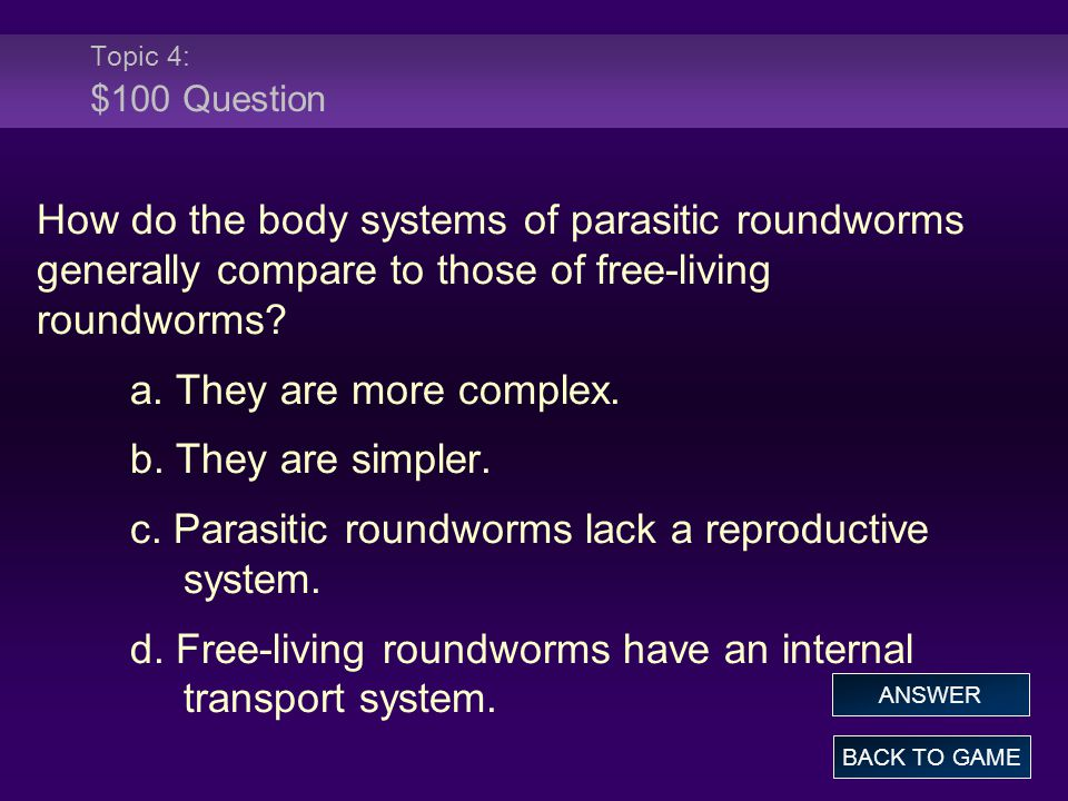 c. Parasitic roundworms lack a reproductive system.