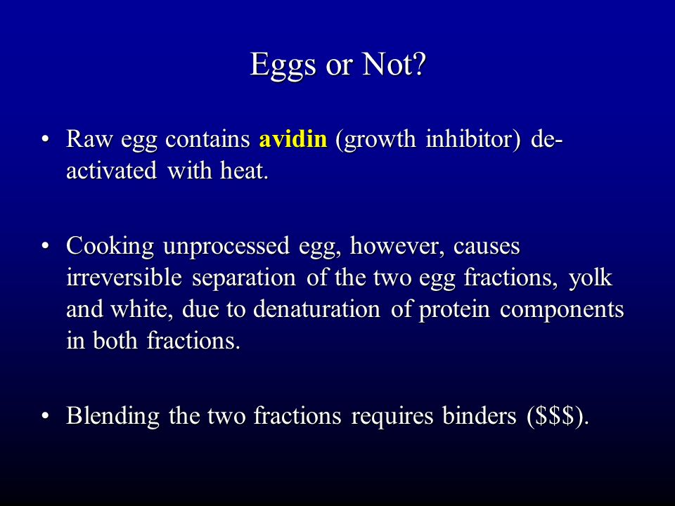 Eggs or Not Raw egg contains avidin (growth inhibitor) de-activated with heat.