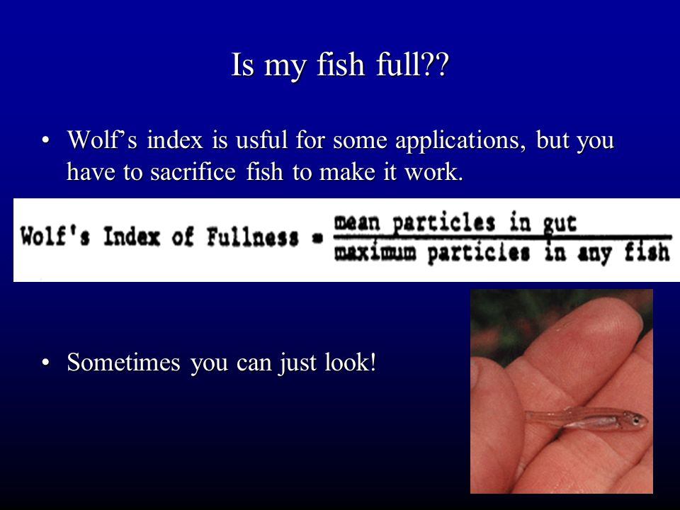 Is my fish full Wolf's index is usful for some applications, but you have to sacrifice fish to make it work.