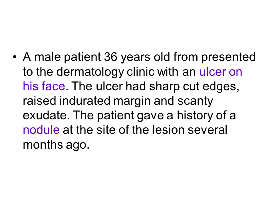 A male patient 36 years old from presented to the dermatology clinic with an ulcer on his face.