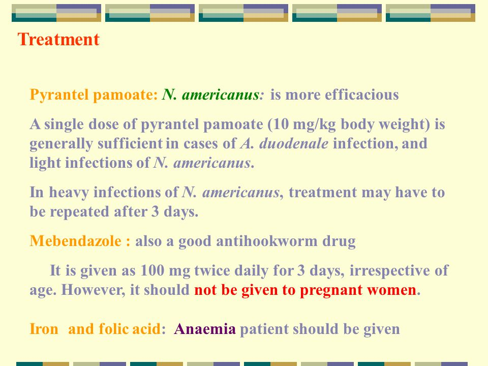 Treatment Pyrantel pamoate: N. americanus: is more efficacious