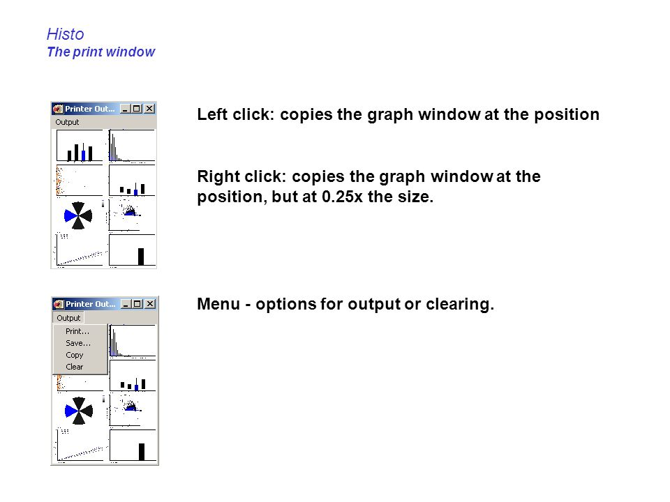 Histo The print window Left click: copies the graph window at the position.