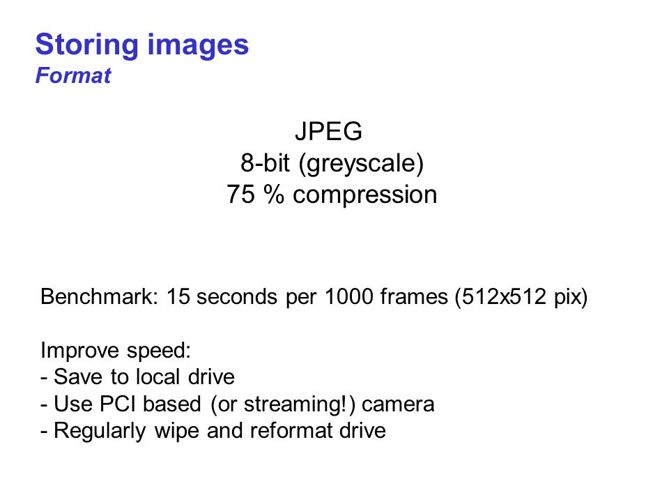 Storing images JPEG 8-bit (greyscale) 75 % compression Format