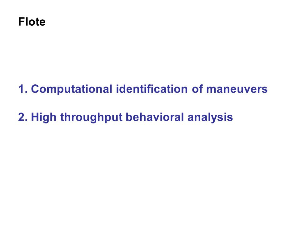 Flote 1. Computational identification of maneuvers 2. High throughput behavioral analysis