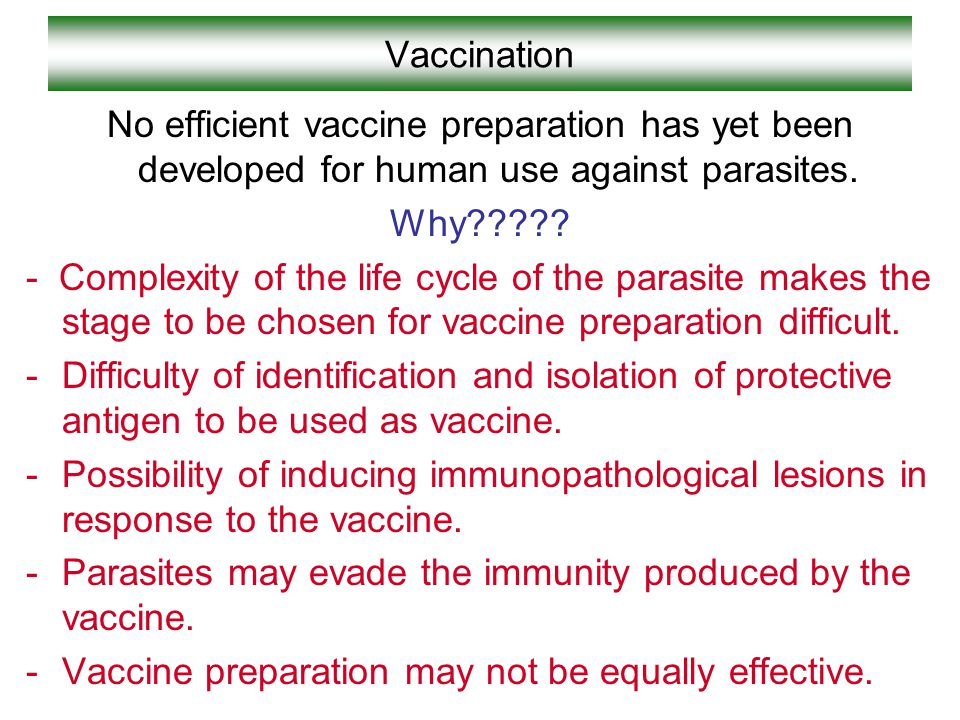 Vaccination No efficient vaccine preparation has yet been developed for human use against parasites.