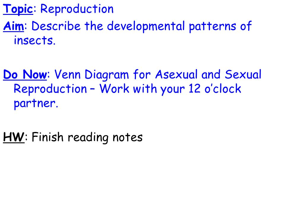 Topic: Reproduction Aim: Describe the developmental patterns of insects.
