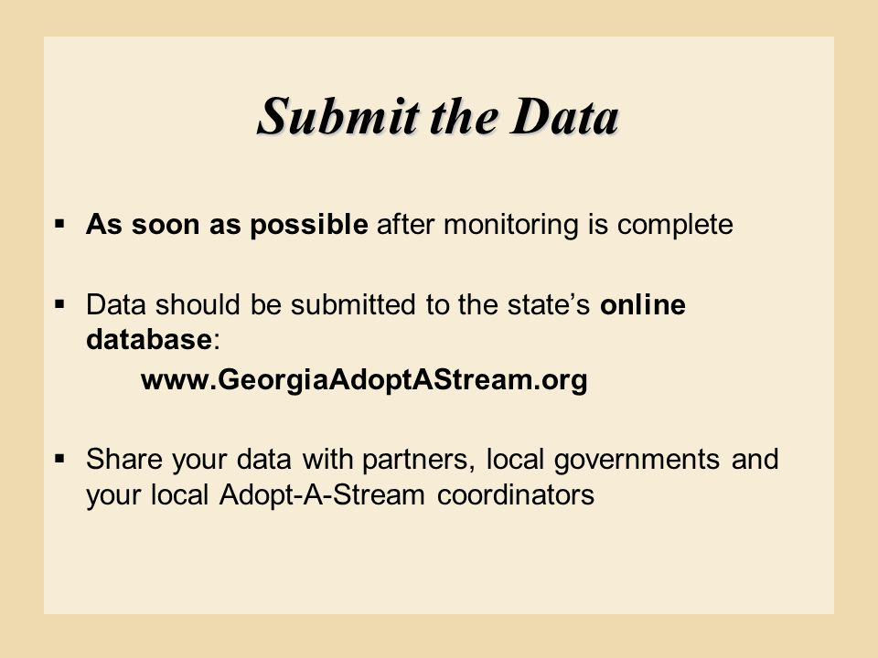 Submit the Data As soon as possible after monitoring is complete