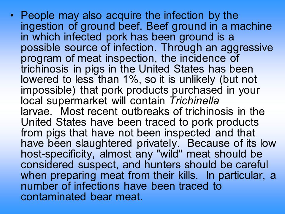 People may also acquire the infection by the ingestion of ground beef