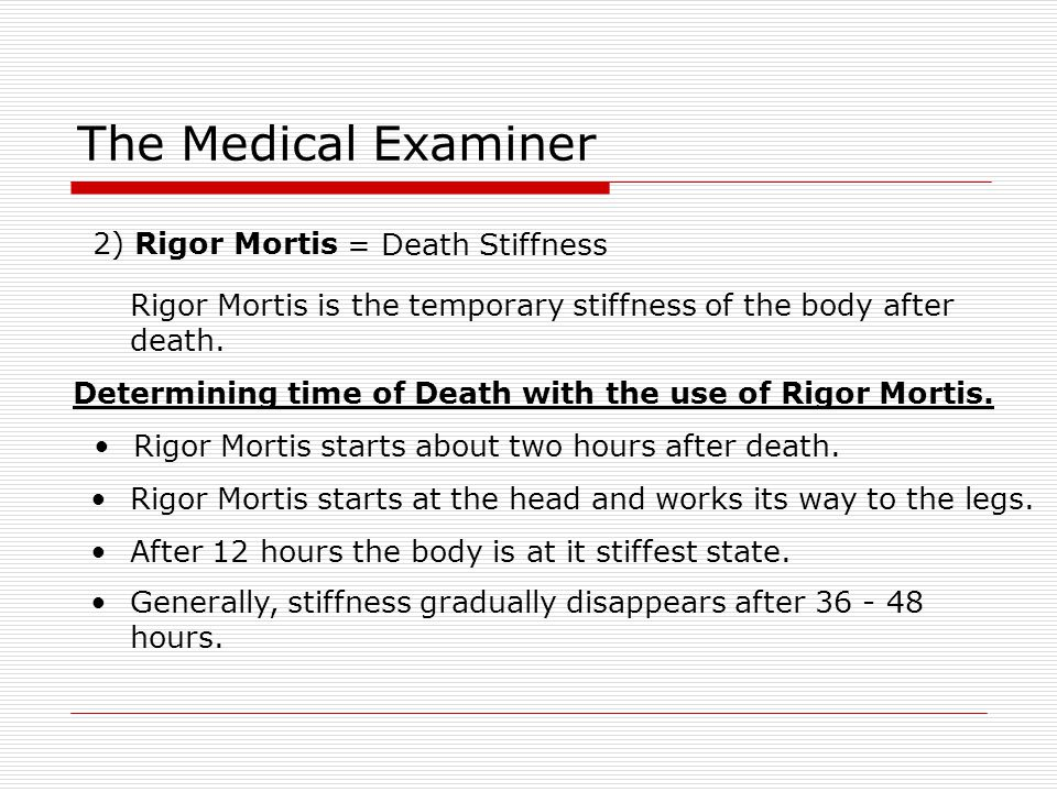 The Medical Examiner 2) Rigor Mortis = Death Stiffness