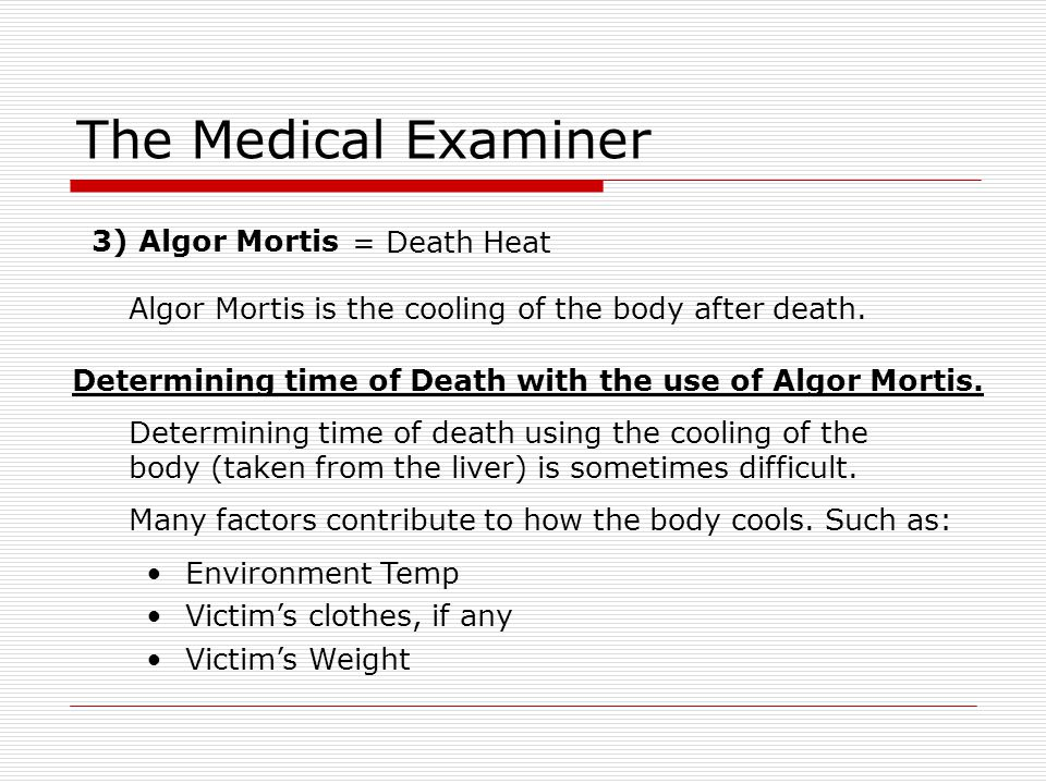 The Medical Examiner 3) Algor Mortis = Death Heat