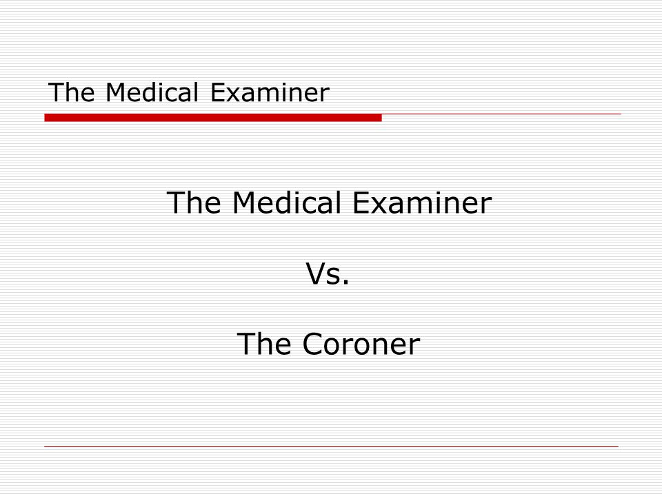 The Medical Examiner The Medical Examiner Vs. The Coroner