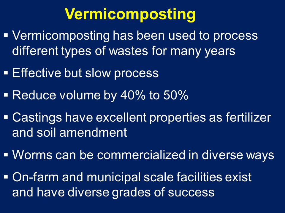 Vermicomposting Vermicomposting has been used to process different types of wastes for many years.