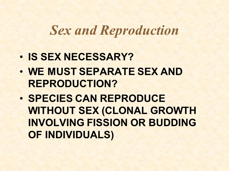 Sex and Reproduction IS SEX NECESSARY
