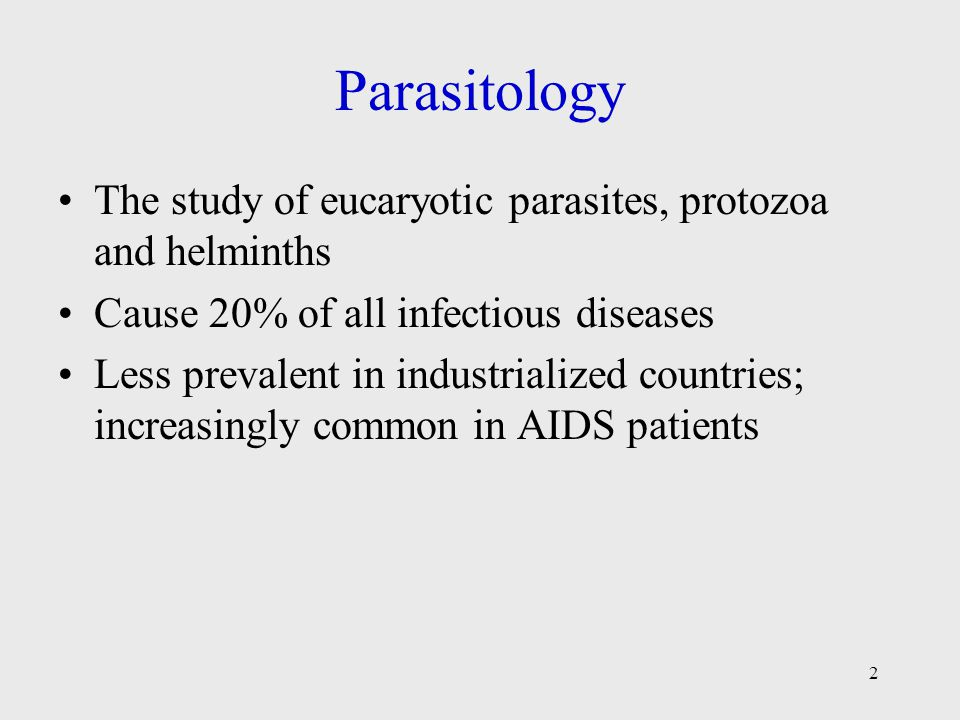 Parasitology The study of eucaryotic parasites, protozoa and helminths