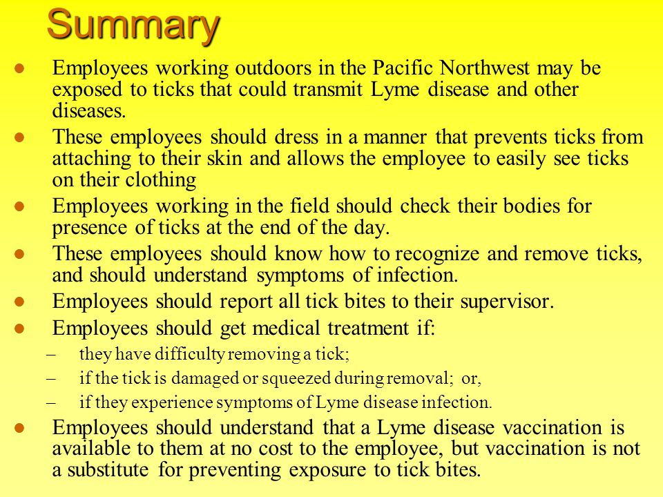 Summary Employees working outdoors in the Pacific Northwest may be exposed to ticks that could transmit Lyme disease and other diseases.