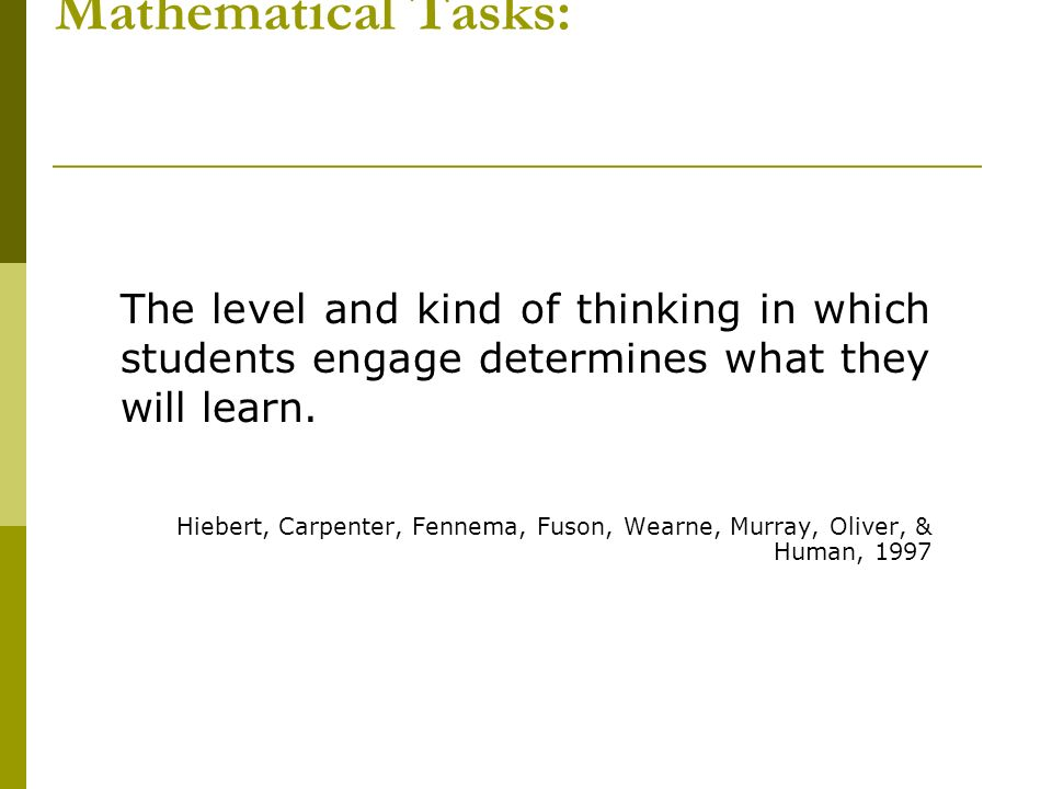 Mathematical Tasks: The level and kind of thinking in which students engage determines what they will learn.