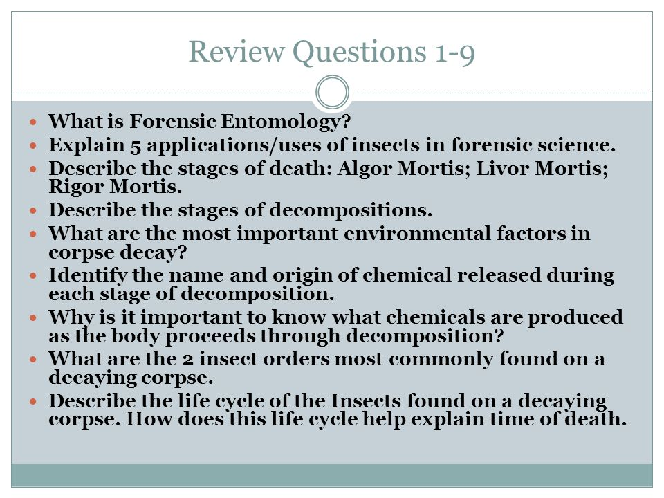 Review Questions 1-9 What is Forensic Entomology