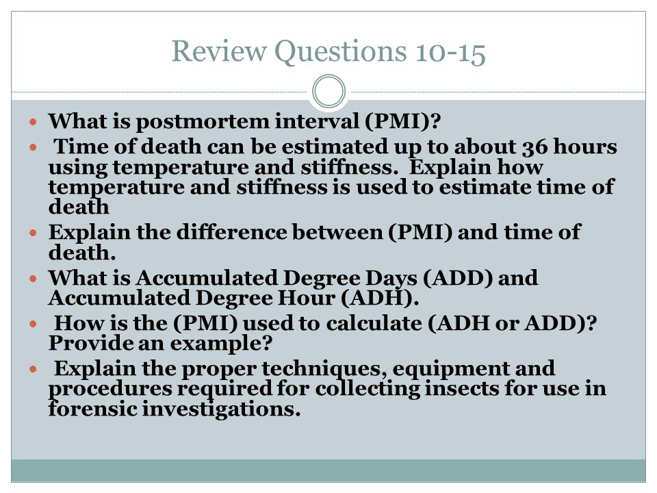 Review Questions 10-15 What is postmortem interval (PMI)