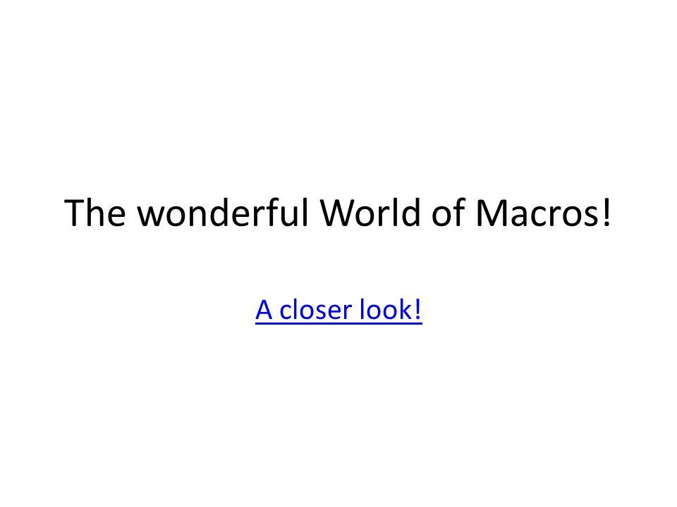 The wonderful World of Macros!