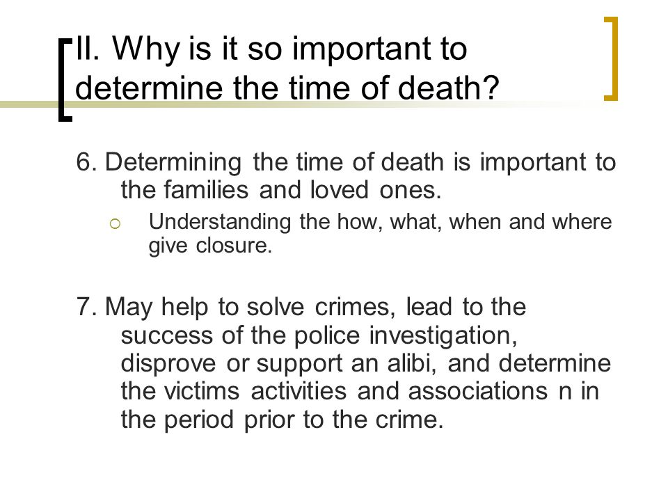 II. Why is it so important to determine the time of death
