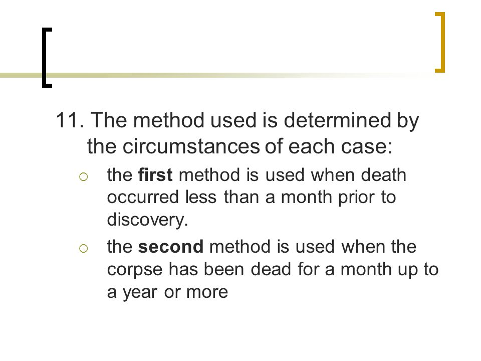 11. The method used is determined by the circumstances of each case: