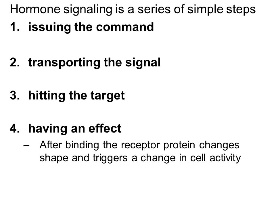 Hormone signaling is a series of simple steps issuing the command