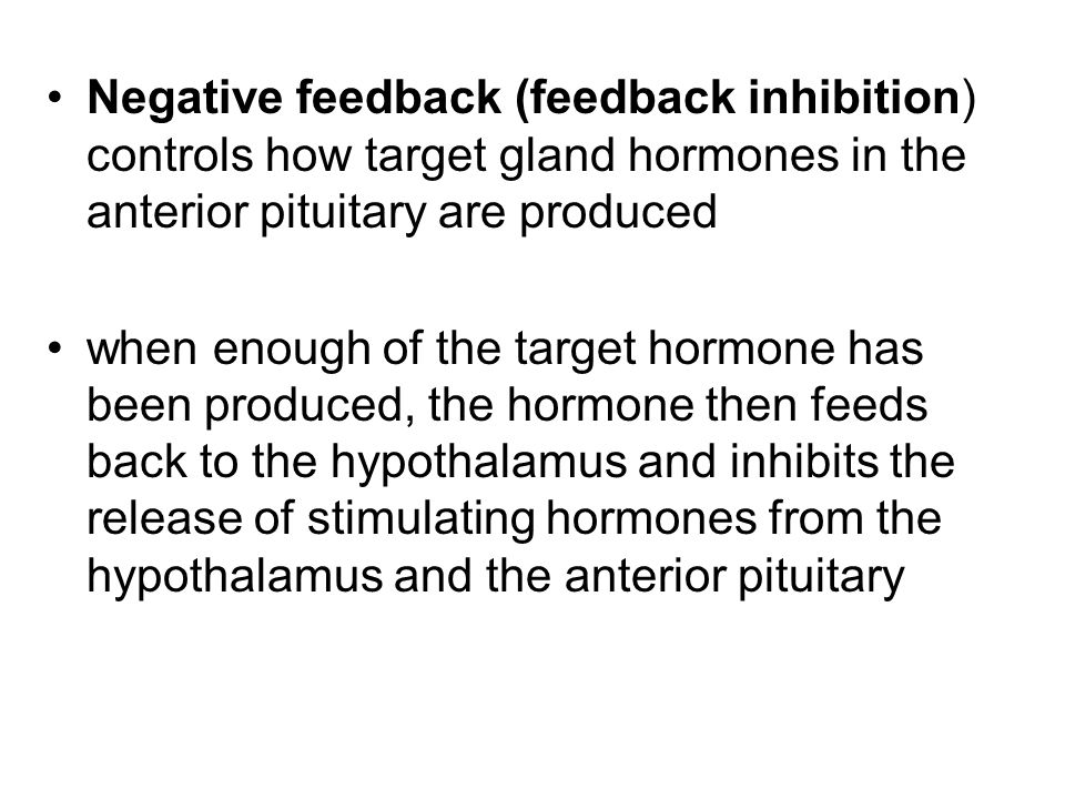Negative feedback (feedback inhibition) controls how target gland hormones in the anterior pituitary are produced