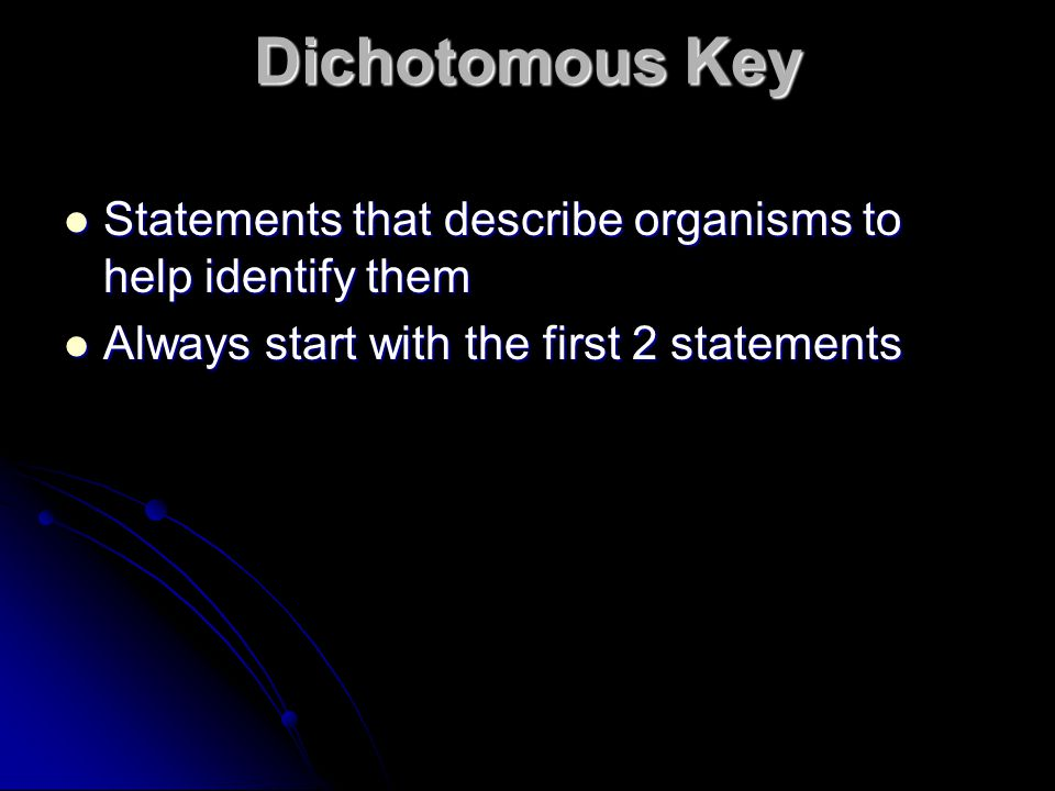 Dichotomous Key Statements that describe organisms to help identify them.