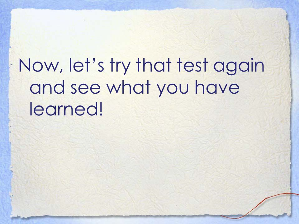 Now, let's try that test again and see what you have learned!