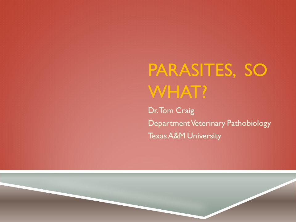 Dr. Tom Craig Department Veterinary Pathobiology Texas A&M University