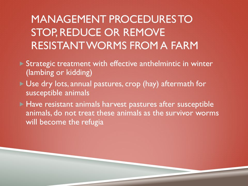 Management procedures to stop, reduce or remove resistant worms from a farm